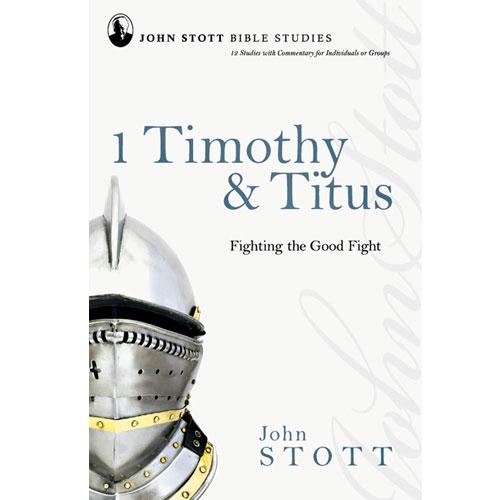John Stott Bible Studies - 1 Timothy & Titus