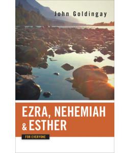 Ezra, Nehemiah and Esther for Everyone