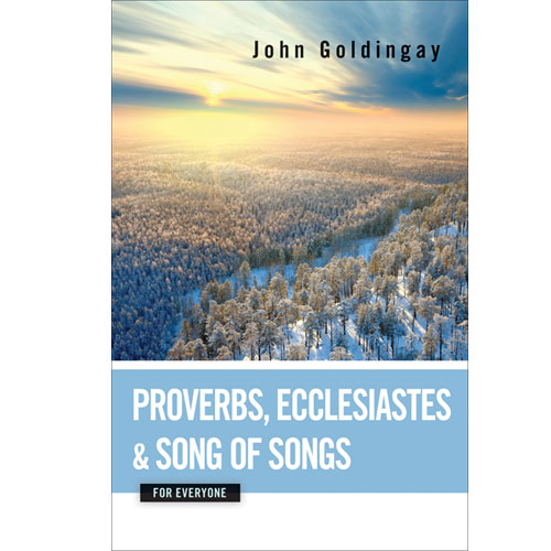 Proverbs, Ecclesiastes and Song of Songs for Everyone