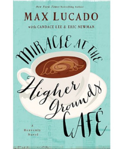 Miracle at the Higher Grounds Cafe - Lucado