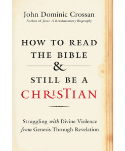 How To Read The Bible And Still Be A Christian: John Dominic Crossan