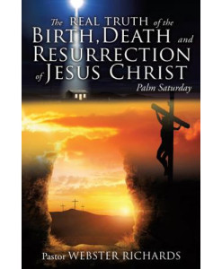The REAL TRUTH of the BIRTH, DEATH and RESURRECTION of JESUS CHRIST