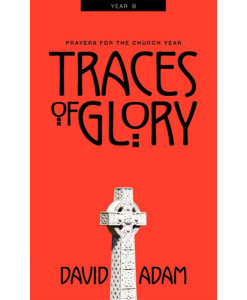 Traces of Glory - Prayers for the Church Year, Year B