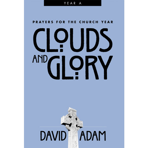 Clouds and Glory - Prayers for the Church Year, Year A