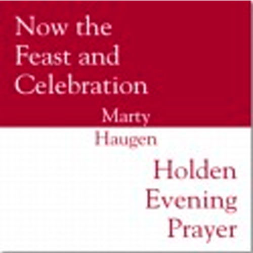 Now the Feast and Celebration / Holden Evening Prayer CD