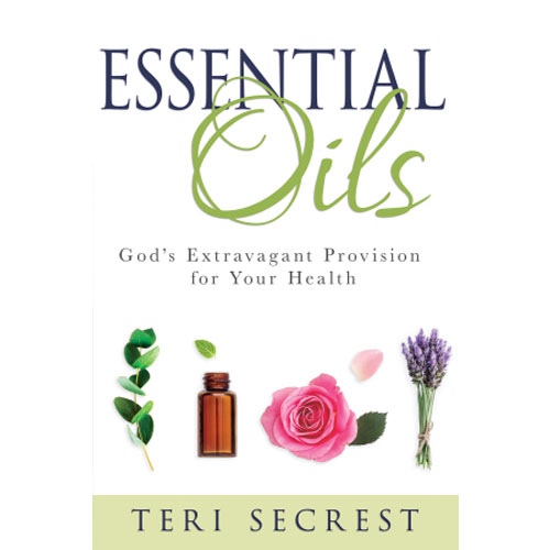 Essential Oils: God's Extravagant Provision for Your Health